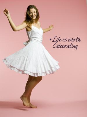 Life is worth celebrating
